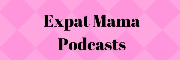 Expat Mama Podcasts